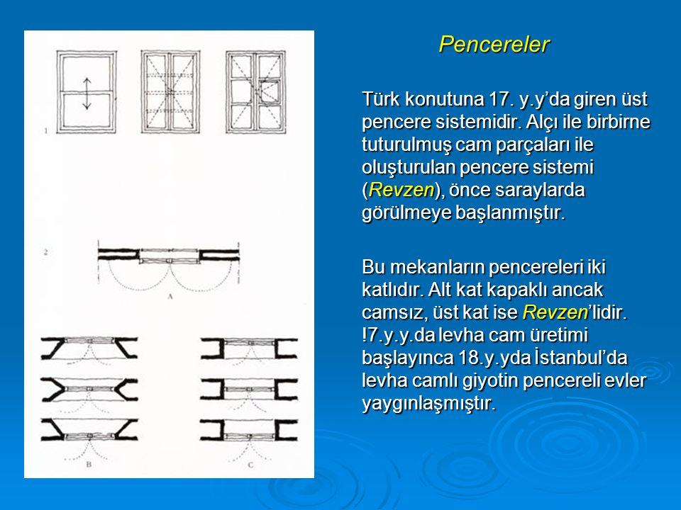 Pencereler Türk konutuna 17. y.y'da giren üst pencere sistemidir. Alçı ile birbirne tuturulmuş cam parçaları ile oluşturulan pencere sistemi (Revzen),