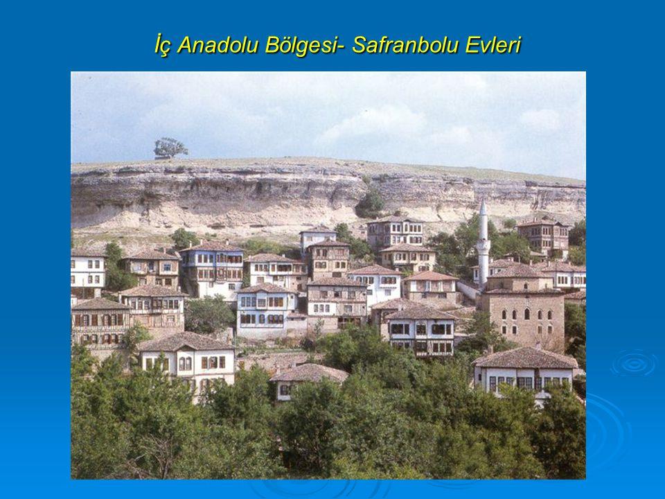 İç Anadolu Bölgesi- Safranbolu Evleri İç Anadolu Bölgesi- Safranbolu Evleri