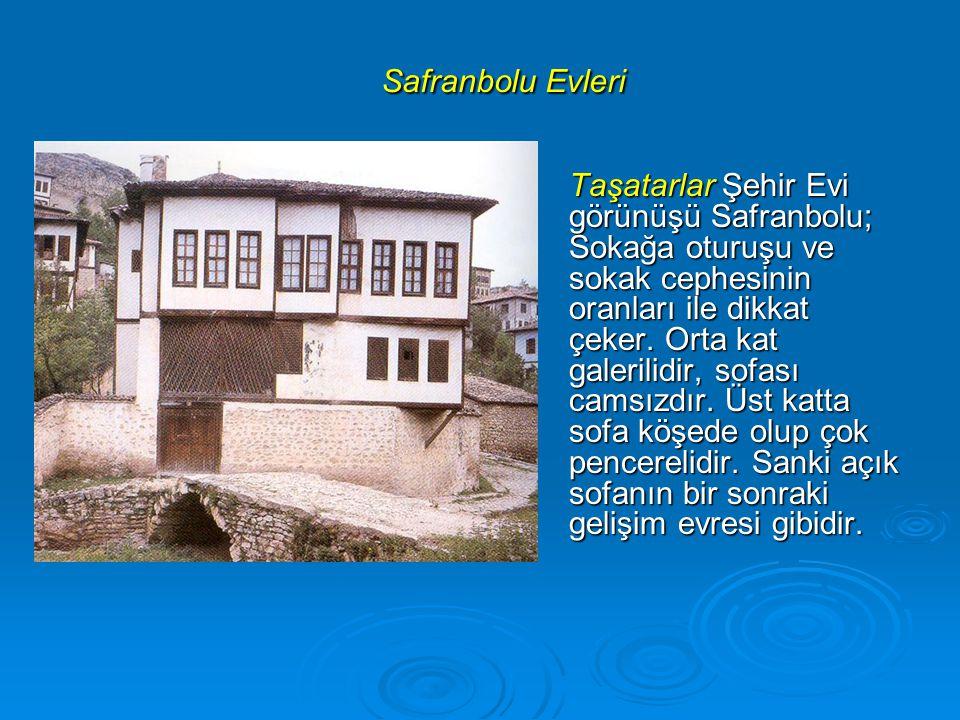Safranbolu Evleri Safranbolu Evleri Taşatarlar Şehir Evi görünüşü Safranbolu; Sokağa oturuşu ve sokak cephesinin oranları ile dikkat çeker. Orta kat g