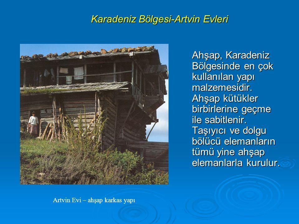 Karadeniz Bölgesi-Artvin Evleri Ahşap, Karadeniz Bölgesinde en çok kullanılan yapı malzemesidir.