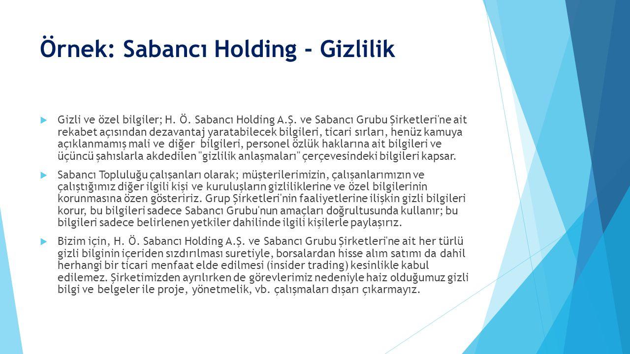 Örnek: Sabancı Holding - Gizlilik  Gizli ve özel bilgiler; H. Ö. Sabancı Holding A.Ş. ve Sabancı Grubu Şirketleri'ne ait rekabet açısından dezavantaj