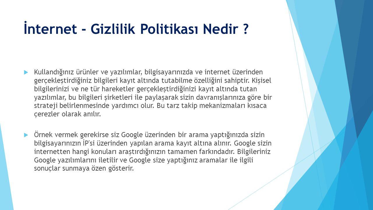 İnternet - Gizlilik Politikası Nedir ?  Kullandığınız ürünler ve yazılımlar, bilgisayarınızda ve internet üzerinden gerçekleştirdiğiniz bilgileri kay