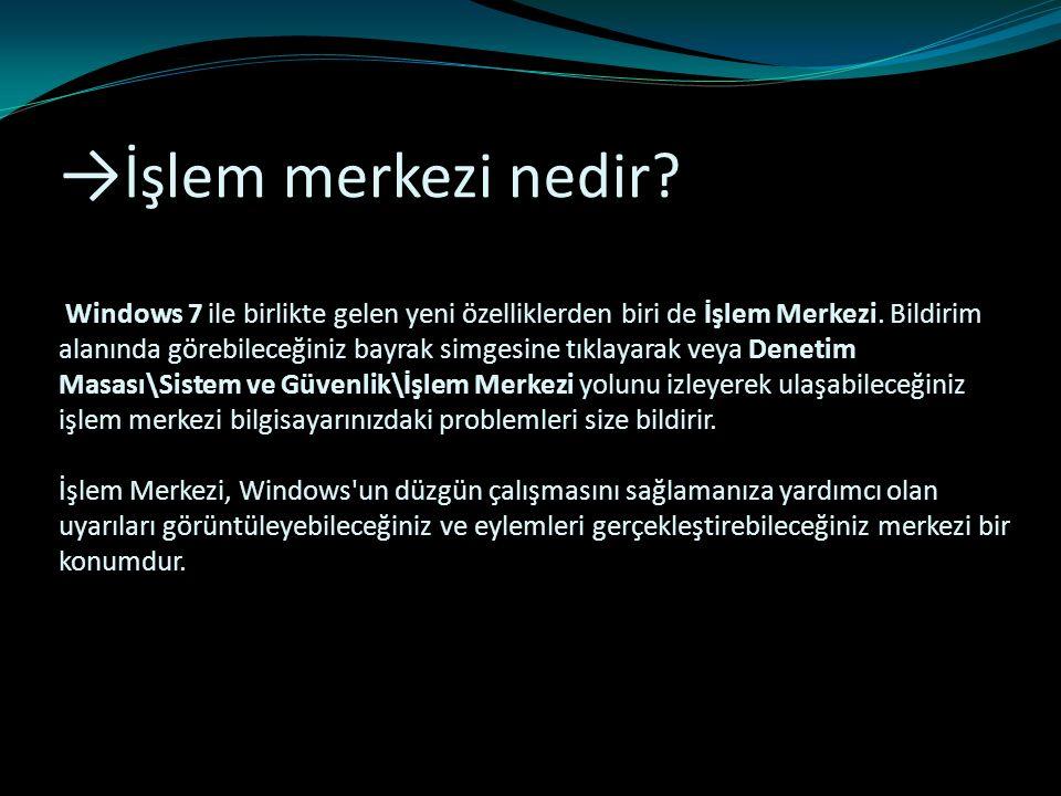 → İşlem merkezi nedir? Windows 7 ile birlikte gelen yeni özelliklerden biri de İşlem Merkezi. Bildirim alanında görebileceğiniz bayrak simgesine tıkla