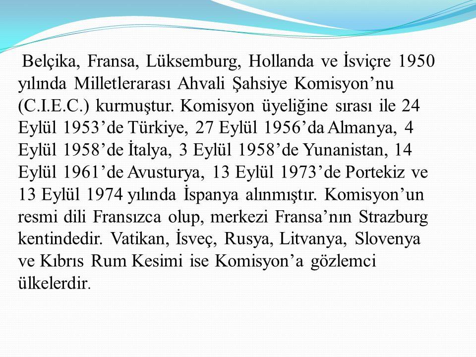 Belçika, Fransa, Lüksemburg, Hollanda ve İsviçre 1950 yılında Milletlerarası Ahvali Şahsiye Komisyon'nu (C.I.E.C.) kurmuştur. Komisyon üyeliğine sıras