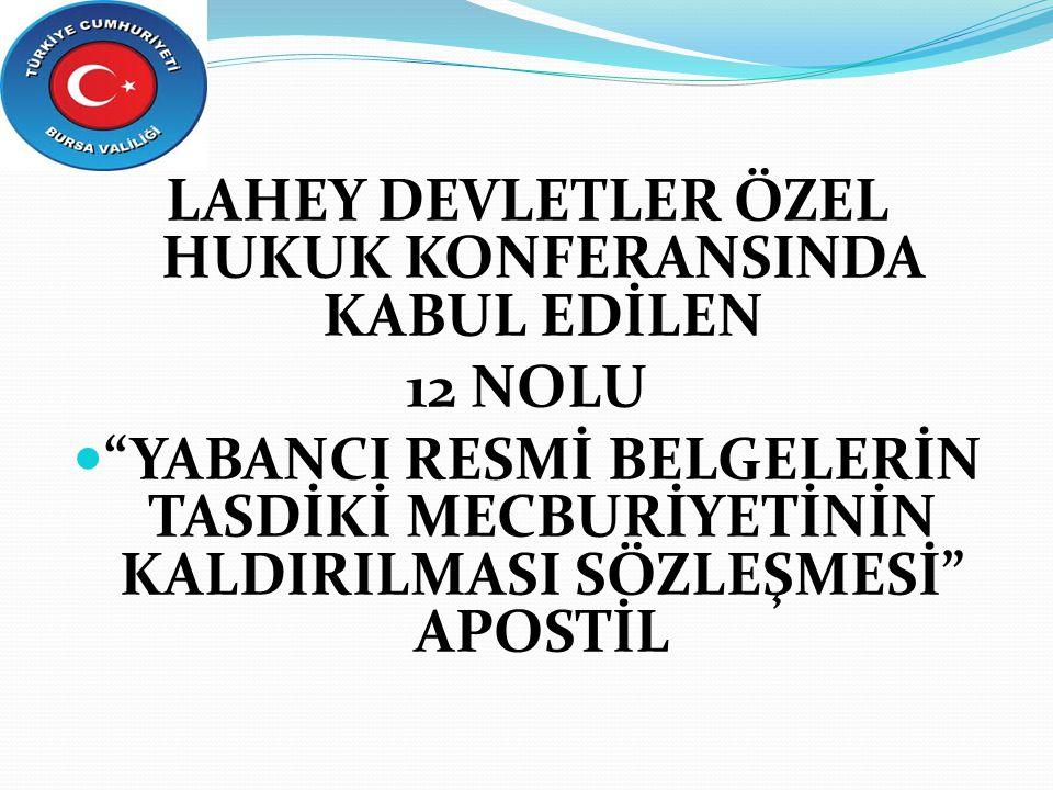 """LAHEY DEVLETLER ÖZEL HUKUK KONFERANSINDA KABUL EDİLEN 12 NOLU """"YABANCI RESMİ BELGELERİN TASDİKİ MECBURİYETİNİN KALDIRILMASI SÖZLEŞMESİ"""" APOSTİL"""