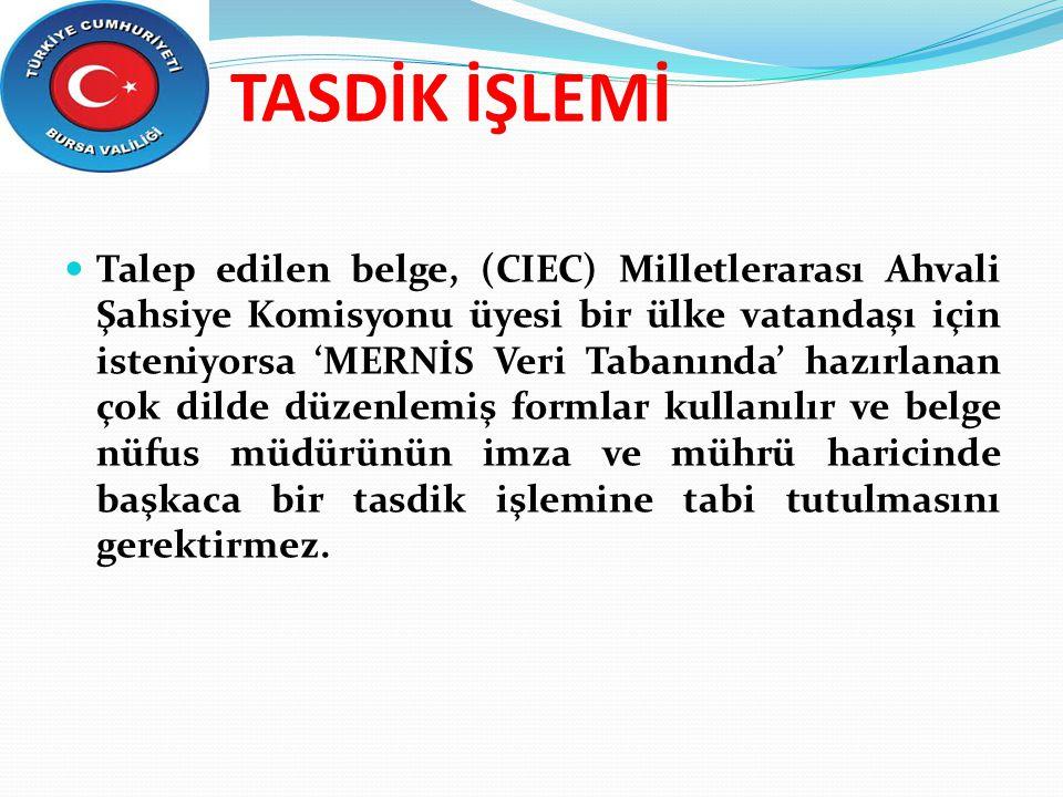 TASDİK İŞLEMİ Talep edilen belge, (CIEC) Milletlerarası Ahvali Şahsiye Komisyonu üyesi bir ülke vatandaşı için isteniyorsa 'MERNİS Veri Tabanında' haz