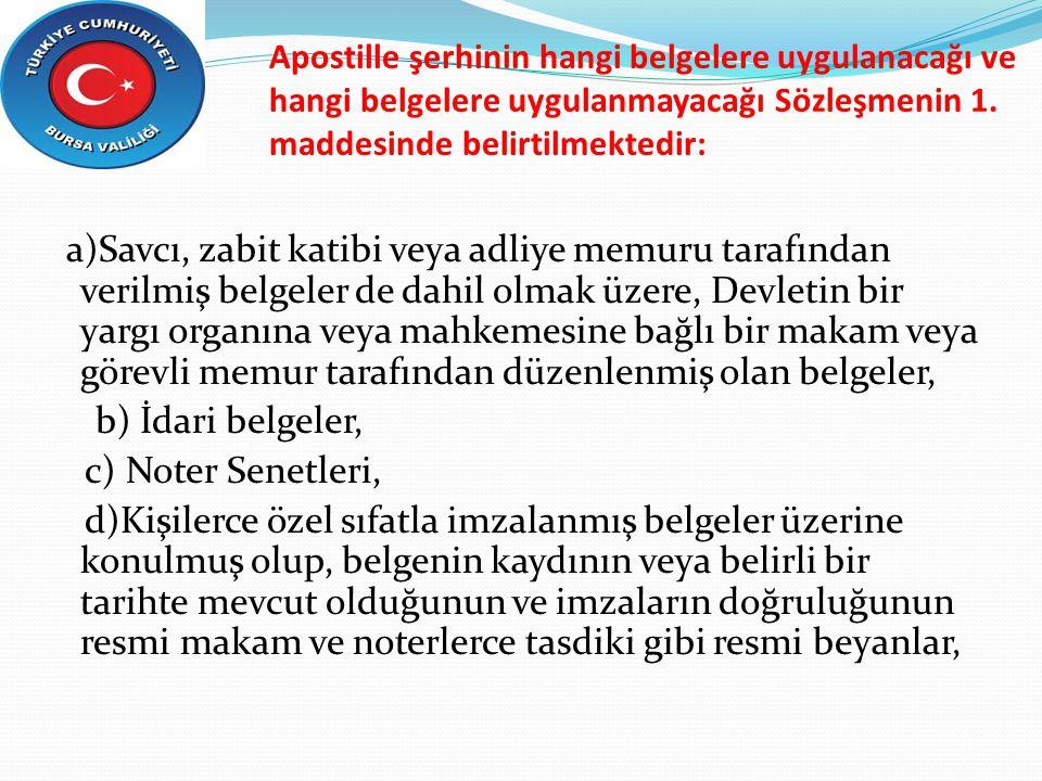 Apostille şerhinin hangi belgelere uygulanacağı ve hangi belgelere uygulanmayacağı Sözleşmenin 1. maddesinde belirtilmektedir: a)Savcı, zabit katibi v