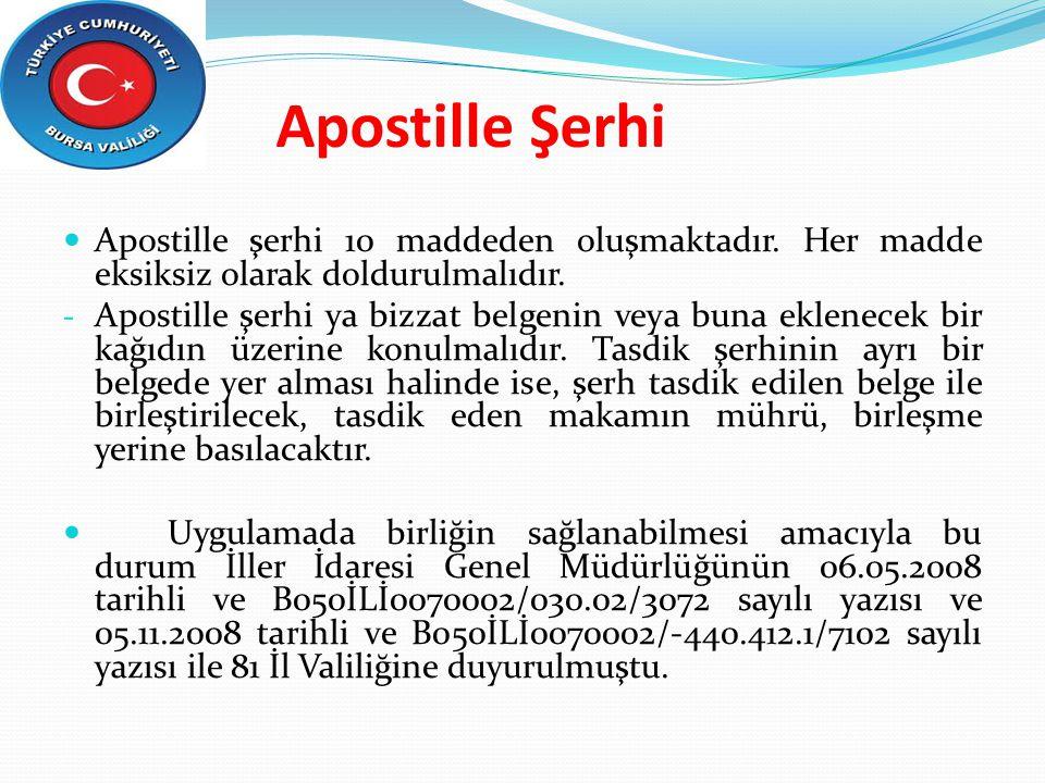 Apostille Şerhi Apostille şerhi 10 maddeden oluşmaktadır. Her madde eksiksiz olarak doldurulmalıdır. - Apostille şerhi ya bizzat belgenin veya buna ek