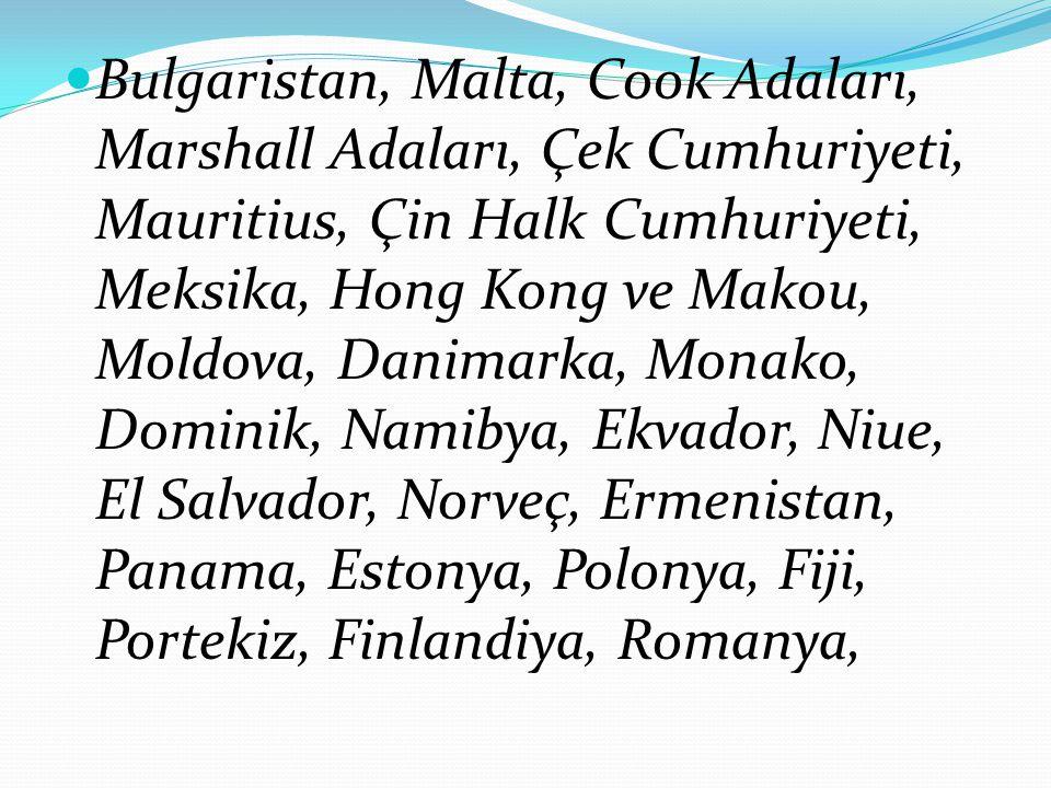 Bulgaristan, Malta, Cook Adaları, Marshall Adaları, Çek Cumhuriyeti, Mauritius, Çin Halk Cumhuriyeti, Meksika, Hong Kong ve Makou, Moldova, Danimarka,