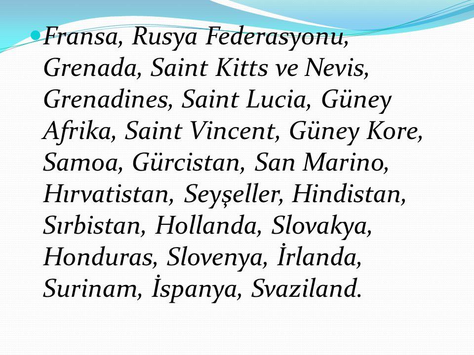 Fransa, Rusya Federasyonu, Grenada, Saint Kitts ve Nevis, Grenadines, Saint Lucia, Güney Afrika, Saint Vincent, Güney Kore, Samoa, Gürcistan, San Mari