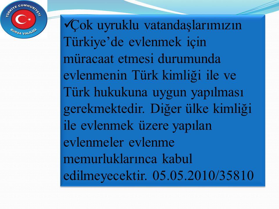 Çok uyruklu vatandaşlarımızın Türkiye'de evlenmek için müracaat etmesi durumunda evlenmenin Türk kimliği ile ve Türk hukukuna uygun yapılması gerekmek
