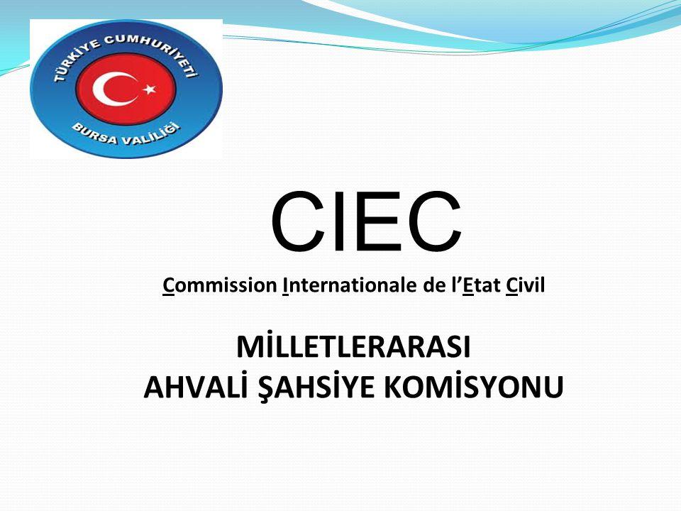 CIEC Commission Internationale de l'Etat Civil MİLLETLERARASI AHVALİ ŞAHSİYE KOMİSYONU