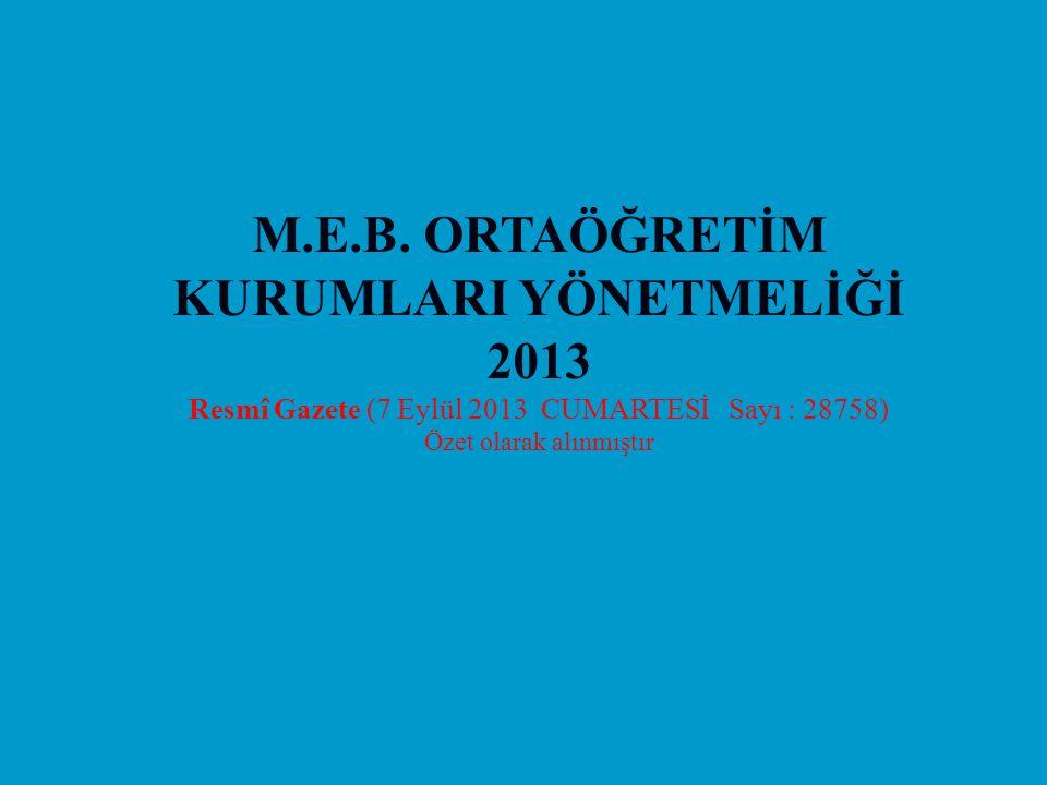 M.E.B. ORTAÖĞRETİM KURUMLARI YÖNETMELİĞİ 2013 Resmî Gazete (7 Eylül 2013 CUMARTESİ Sayı : 28758) Özet olarak alınmıştır