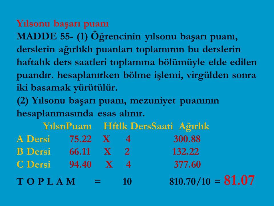 Yılsonu başarı puanı MADDE 55- (1) Öğrencinin yılsonu başarı puanı, derslerin ağırlıklı puanları toplamının bu derslerin haftalık ders saatleri toplam