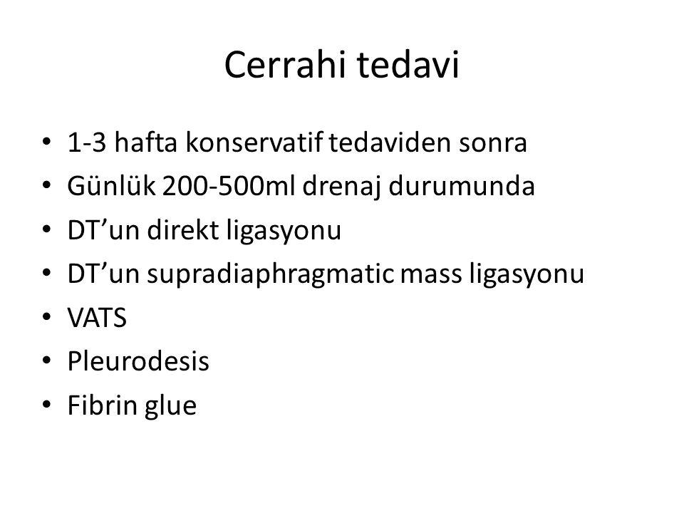 Cerrahi tedavi 1-3 hafta konservatif tedaviden sonra Günlük 200-500ml drenaj durumunda DT'un direkt ligasyonu DT'un supradiaphragmatic mass ligasyonu