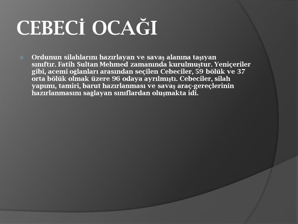 CEBEC İ OCA Ğ I  Ordunun silahlarını hazırlayan ve sava ş alanına ta ş ıyan sınıftır. Fatih Sultan Mehmed zamanında kurulmu ş tur. Yeniçeriler gibi,