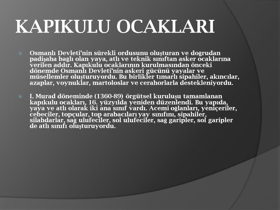  Osmanlı Devleti'nin sürekli ordusunu olu ş turan ve do ğ rudan padi ş aha ba ğ lı olan yaya, atlı ve teknik sınıftan asker ocaklarına verilen addır.