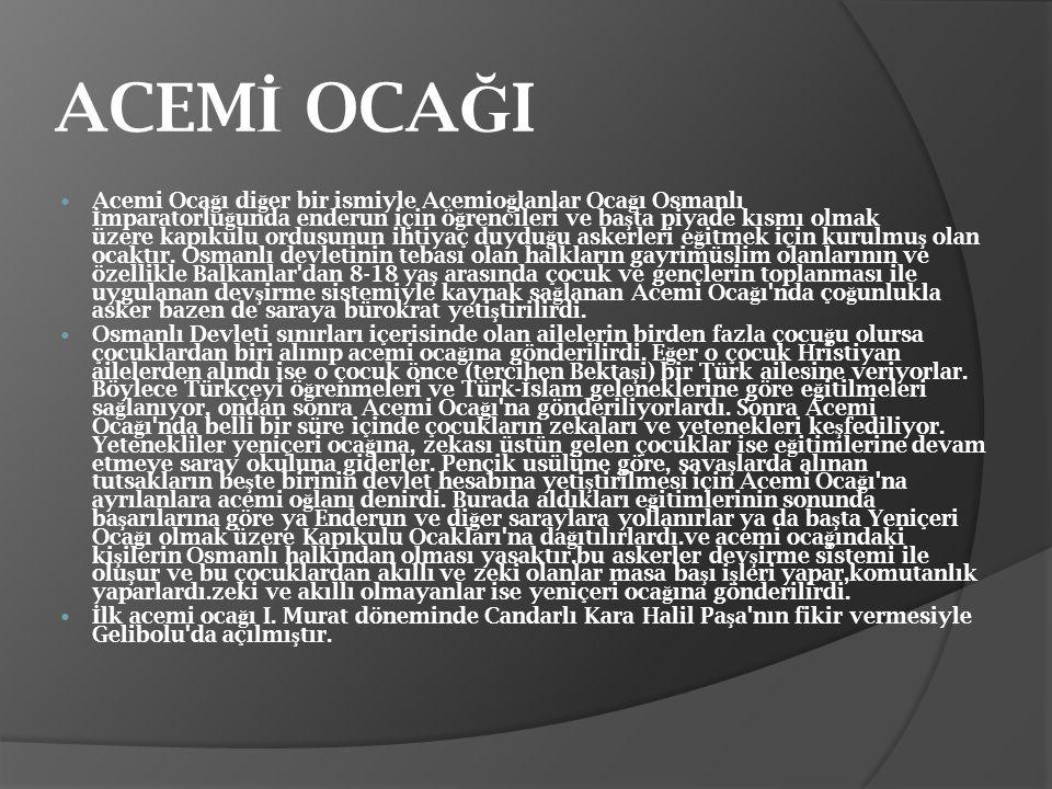 ACEM İ OCA Ğ I Acemi Oca ğ ı di ğ er bir ismiyle Acemio ğ lanlar Oca ğ ı Osmanlı İ mparatorlu ğ unda enderun için ö ğ rencileri ve ba ş ta piyade kısm