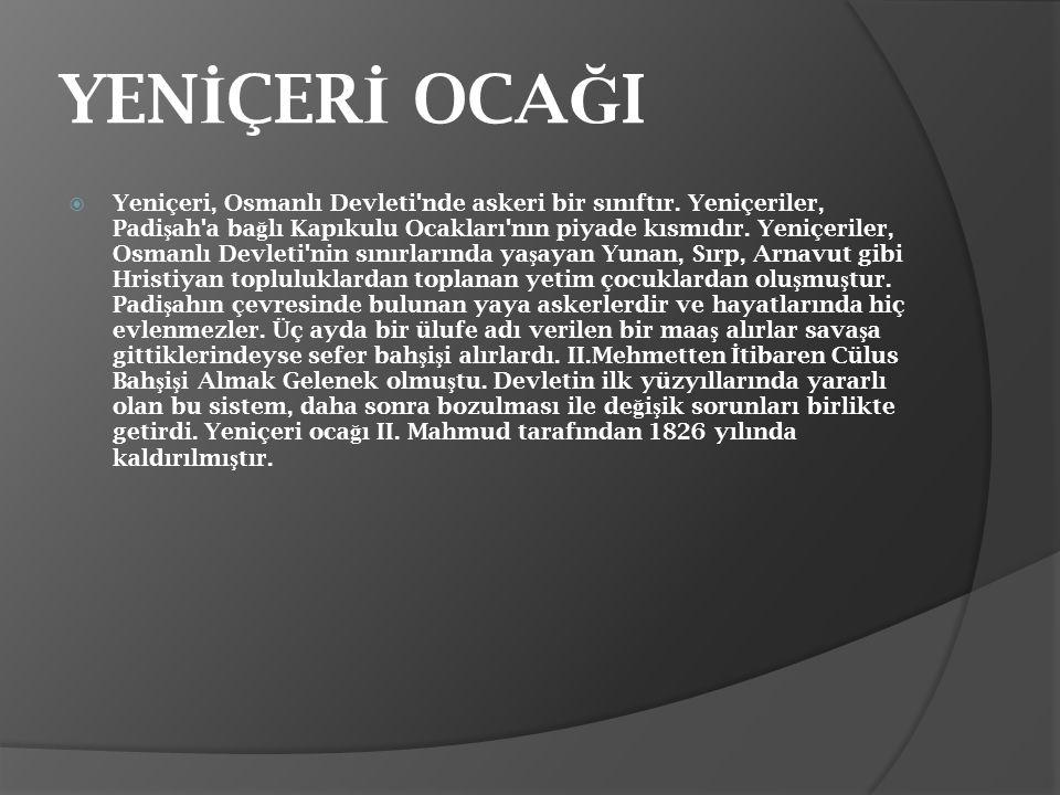 YEN İ ÇER İ OCA Ğ I  Yeniçeri, Osmanlı Devleti'nde askeri bir sınıftır. Yeniçeriler, Padi ş ah'a ba ğ lı Kapıkulu Ocakları'nın piyade kısmıdır. Yeniç