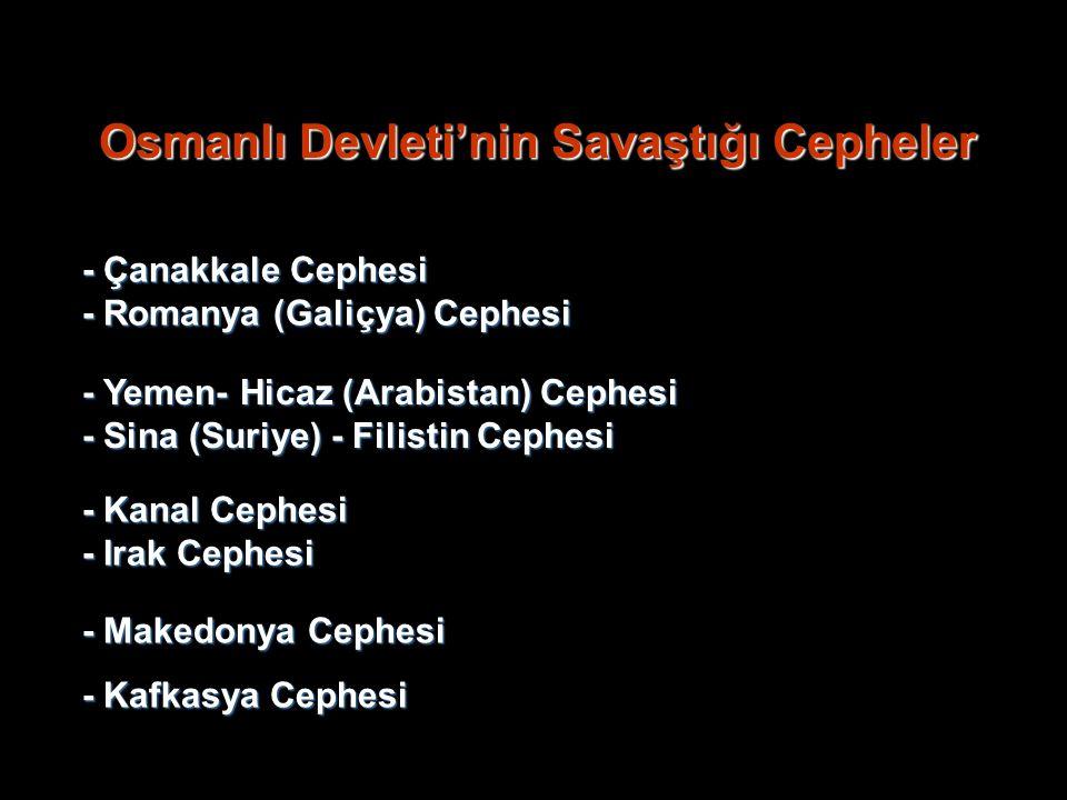 Osmanlı Devleti'nin Savaştığı Cepheler - Makedonya Cephesi - Kafkasya Cephesi - Çanakkale Cephesi - Romanya (Galiçya) Cephesi - Yemen- Hicaz (Arabistan) Cephesi - Sina (Suriye) - Filistin Cephesi - Kanal Cephesi - Irak Cephesi