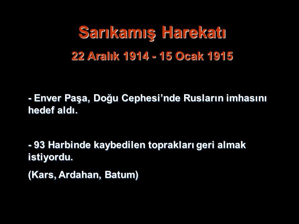 Sarıkamış Harekatı 22 Aralık 1914 - 15 Ocak 1915 - Enver Paşa, Doğu Cephesi'nde Rusların imhasını hedef aldı.