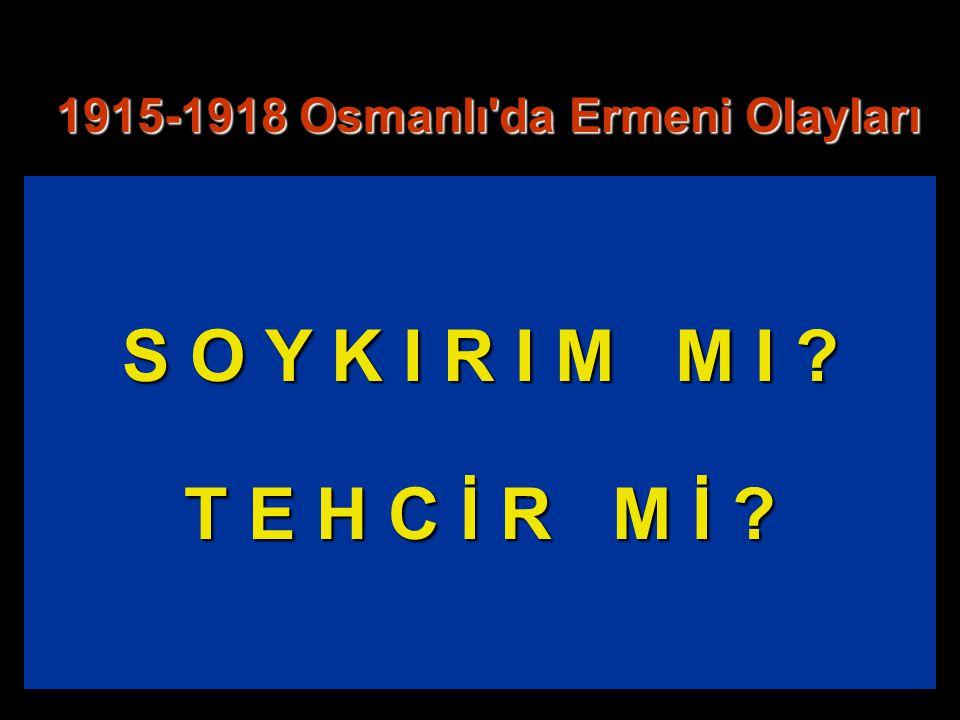 1915-1918 Osmanlı'da Ermeni Olayları S O Y K I R I M M I ? T E H C İ R M İ ?