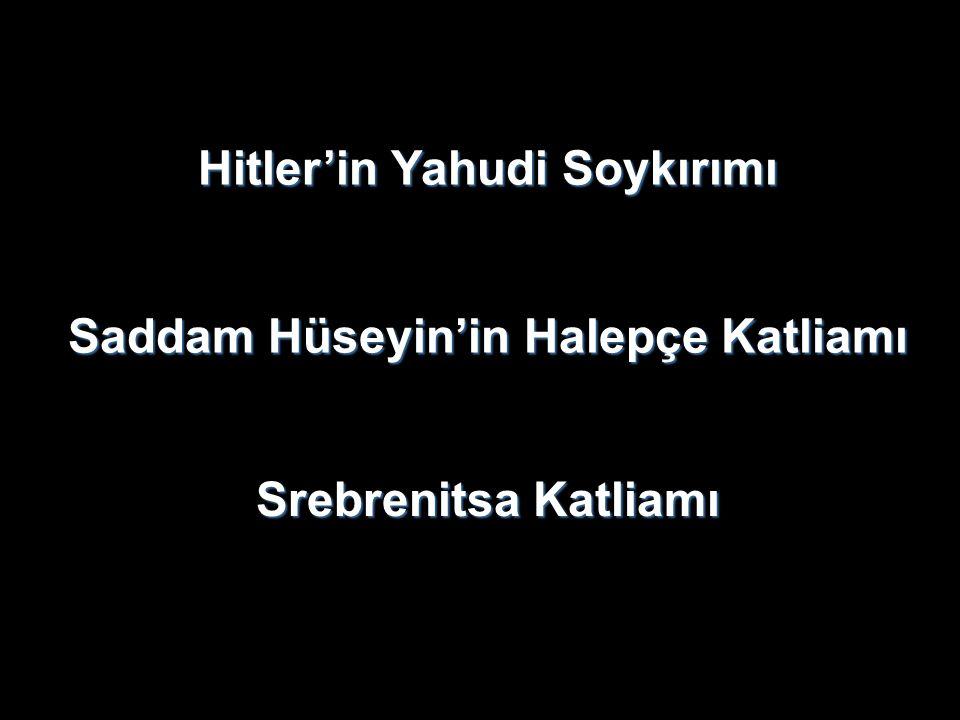 Hitler'in Yahudi Soykırımı Saddam Hüseyin'in Halepçe Katliamı Srebrenitsa Katliamı