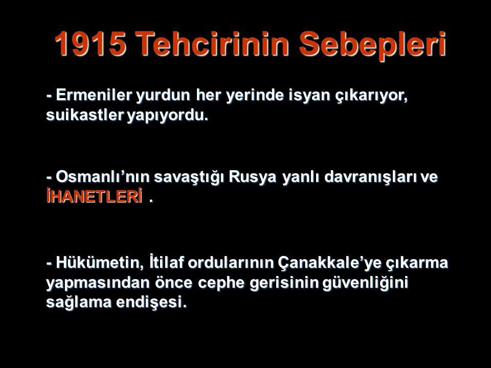 1915 Tehcirinin Sebepleri - Ermeniler yurdun her yerinde isyan çıkarıyor, suikastler yapıyordu. - Osmanlı'nın savaştığı Rusya yanlı davranışları ve İH