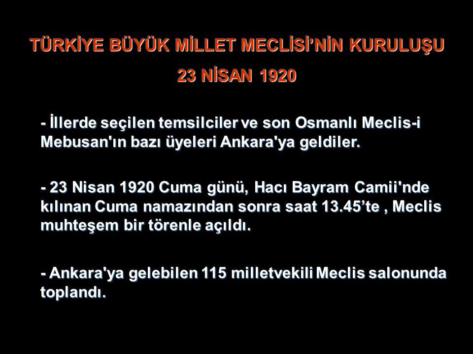 TÜRKİYE BÜYÜK MİLLET MECLİSİ'NİN KURULUŞU 23 NİSAN 1920 - İllerde seçilen temsilciler ve son Osmanlı Meclis-i Mebusan ın bazı üyeleri Ankara ya geldiler.