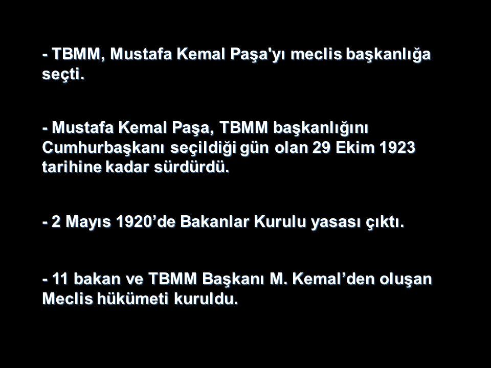 - TBMM, Mustafa Kemal Paşa'yı meclis başkanlığa seçti. - Mustafa Kemal Paşa, TBMM başkanlığını Cumhurbaşkanı seçildiği gün olan 29 Ekim 1923 tarihine