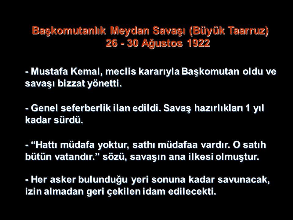 Başkomutanlık Meydan Savaşı (Büyük Taarruz) 26 - 30 Ağustos 1922 - Mustafa Kemal, meclis kararıyla Başkomutan oldu ve savaşı bizzat yönetti. - Genel s