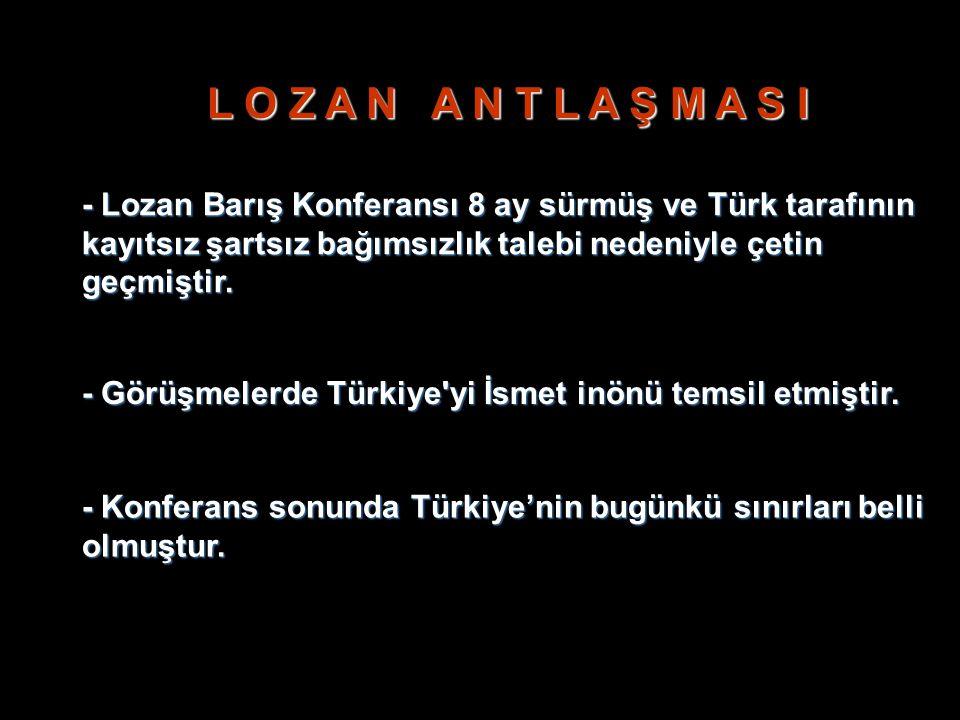 L O Z A N A N T L A Ş M A S I - Lozan Barış Konferansı 8 ay sürmüş ve Türk tarafının kayıtsız şartsız bağımsızlık talebi nedeniyle çetin geçmiştir. -