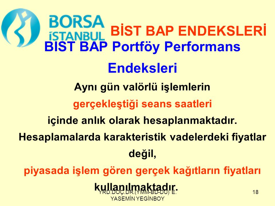 YRD.DOÇ.DR.(YMM-BD-DU) E. YASEMİN YEGİNBOY 18 BIST BAP Portföy Performans Endeksleri Aynı gün valörlü işlemlerin gerçekleştiği seans saatleri içinde a