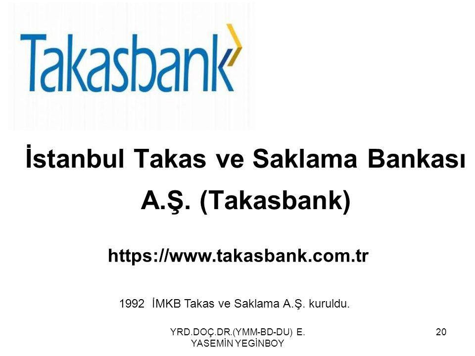 YRD.DOÇ.DR.(YMM-BD-DU) E. YASEMİN YEGİNBOY 20 İstanbul Takas ve Saklama Bankası A.Ş. (Takasbank) https://www.takasbank.com.tr 1992 İMKB Takas ve Sakla