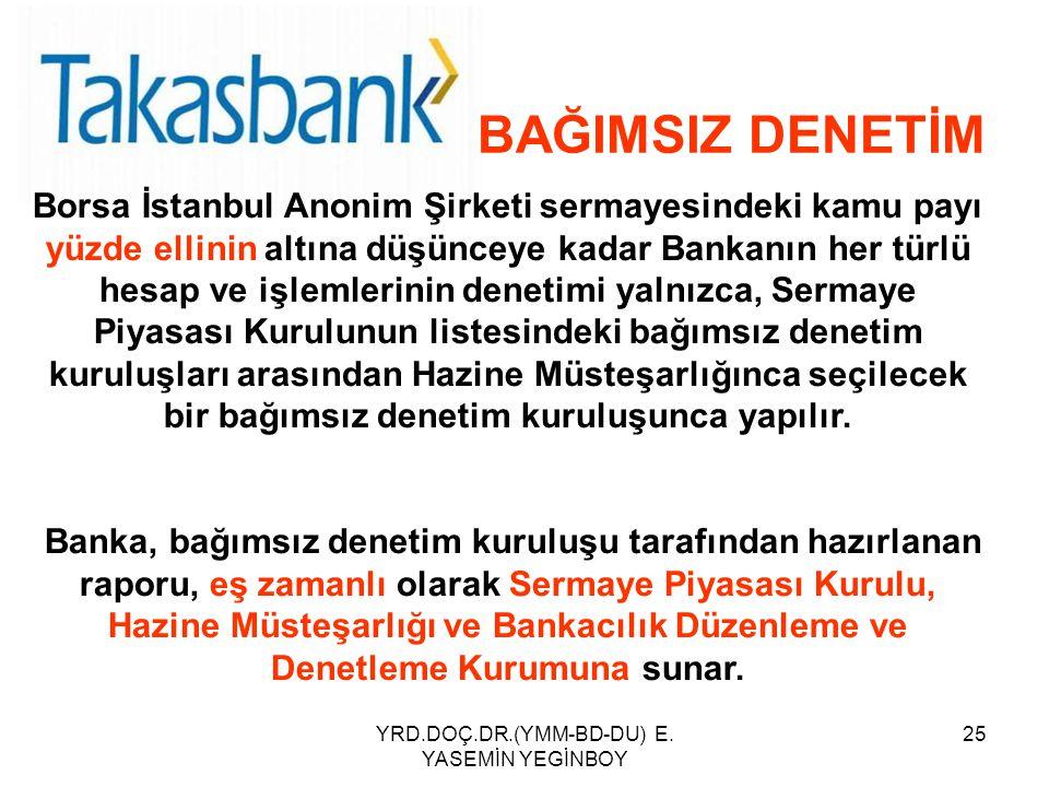YRD.DOÇ.DR.(YMM-BD-DU) E. YASEMİN YEGİNBOY 25 Borsa İstanbul Anonim Şirketi sermayesindeki kamu payı yüzde ellinin altına düşünceye kadar Bankanın her