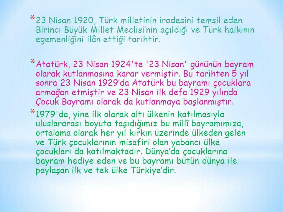 * Türk milletinin gönlünde, onun bağımsızlığının sarsılmaz ifadesi olarak en önemli yeri işgâl eden 23 Nisan Ulusal Egemenlik ve Çocuk Bayramı, her yıl yurdumuzda ve yurtdışındaki temsilciliklerimizde, bütün kurumlarımızda, okullarımızda ve her evde çeşitli etkinliklerle kutlanarak millî birliğimizin kenetlenmiş ifadesini temsil etmektedir.