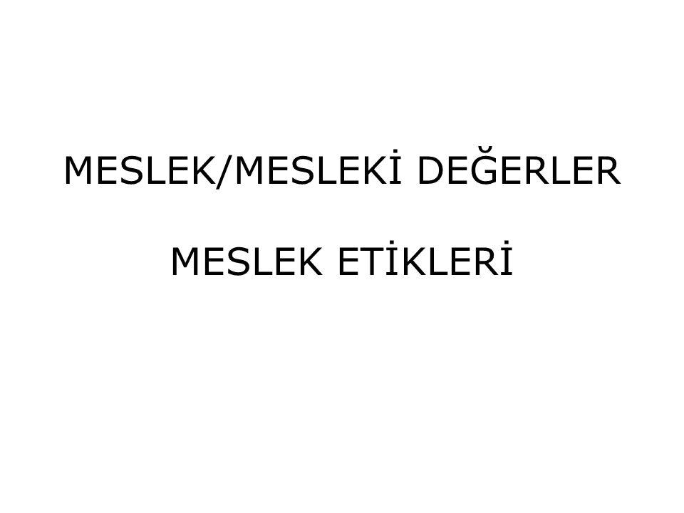 MESLEK/MESLEKİ DEĞERLER MESLEK ETİKLERİ