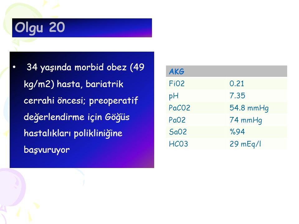Olgu 20 34 yaşında morbid obez (49 kg/m2) hasta, bariatrik cerrahi öncesi; preoperatif değerlendirme için Göğüs hastalıkları polikliniğine başvuruyor AKG Fi020.21 pH7.35 PaC0254.8 mmHg Pa0274 mmHg Sa02%94 HC0329 mEq/l