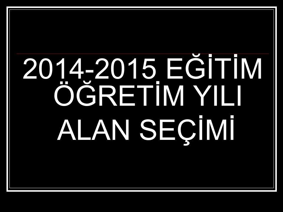 2014-2015 EĞİTİM ÖĞRETİM YILI ALAN SEÇİMİ