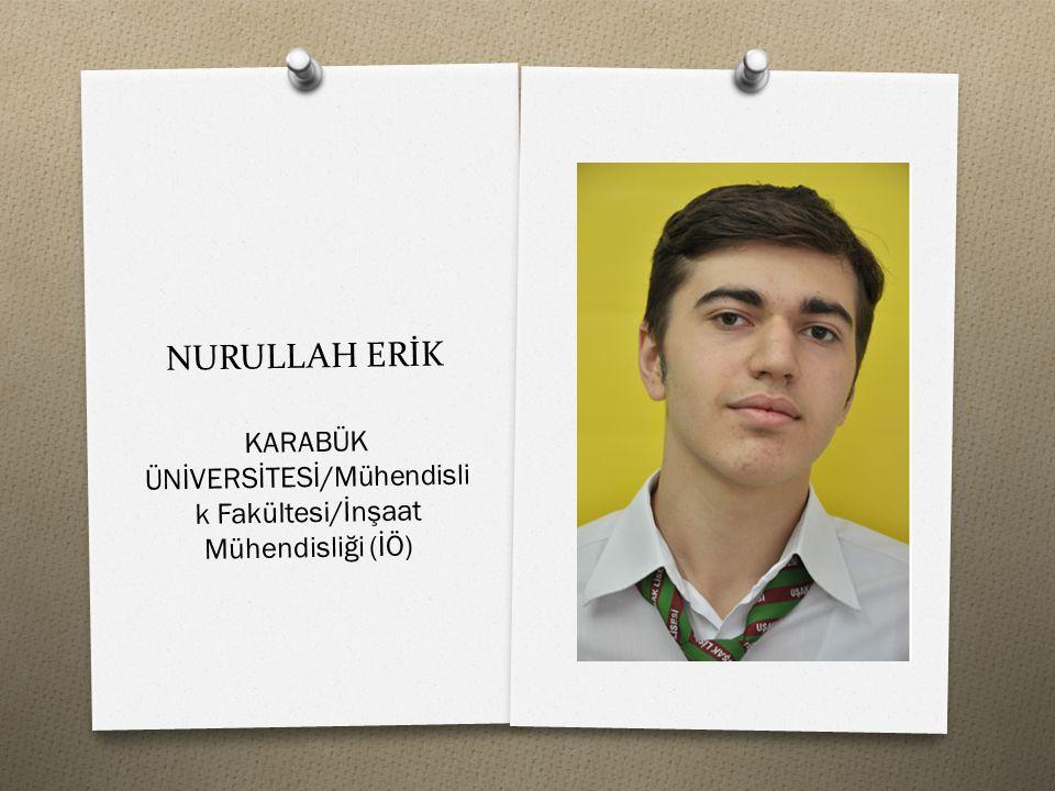 NURULLAH ERİK KARABÜK ÜNİVERSİTESİ/Mühendisli k Fakültesi/İnşaat Mühendisliği (İÖ)