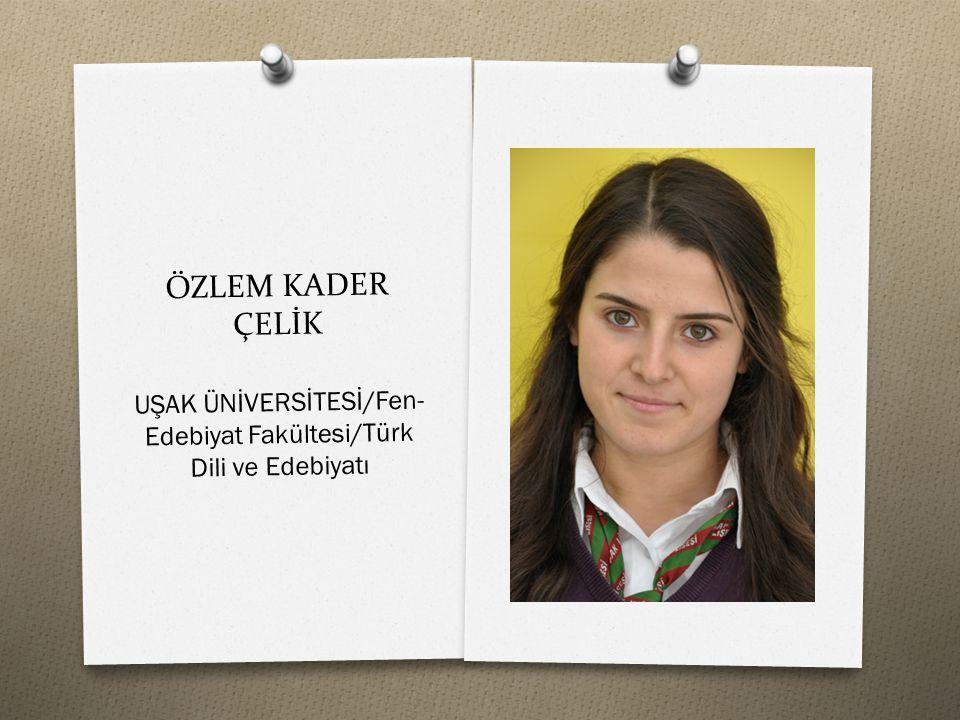 ÖZLEM KADER ÇELİK UŞAK ÜNİVERSİTESİ/Fen- Edebiyat Fakültesi/Türk Dili ve Edebiyatı