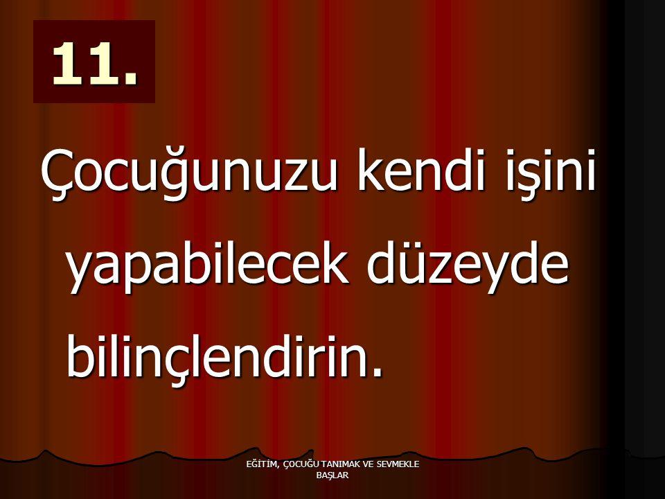 EĞİTİM, ÇOCUĞU TANIMAK VE SEVMEKLE BAŞLAR 11.