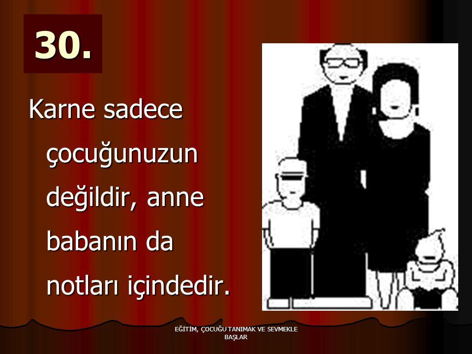 EĞİTİM, ÇOCUĞU TANIMAK VE SEVMEKLE BAŞLAR 30.
