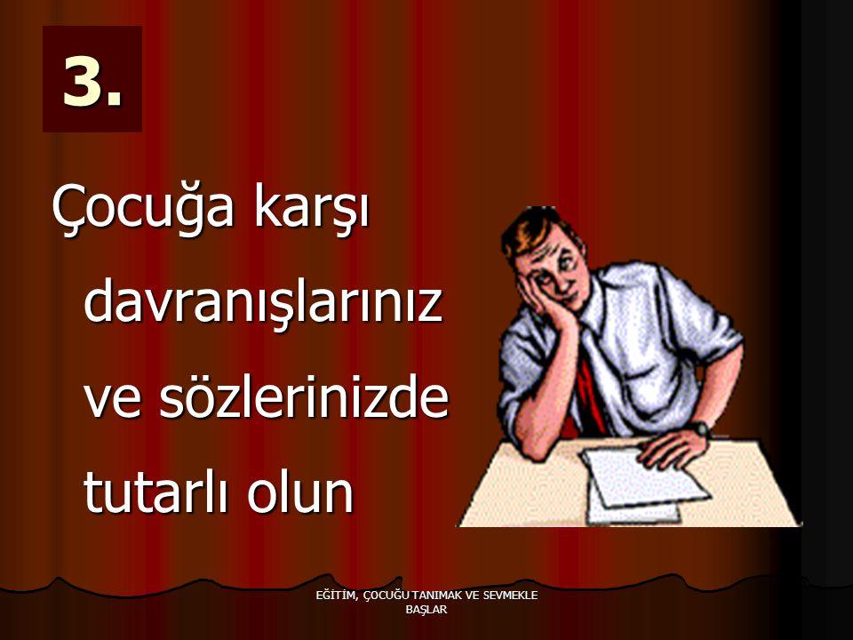 EĞİTİM, ÇOCUĞU TANIMAK VE SEVMEKLE BAŞLAR 3.