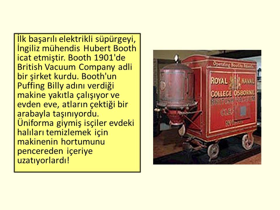 İlk başarılı elektrikli süpürgeyi, İngiliz mühendis Hubert Booth icat etmiştir.