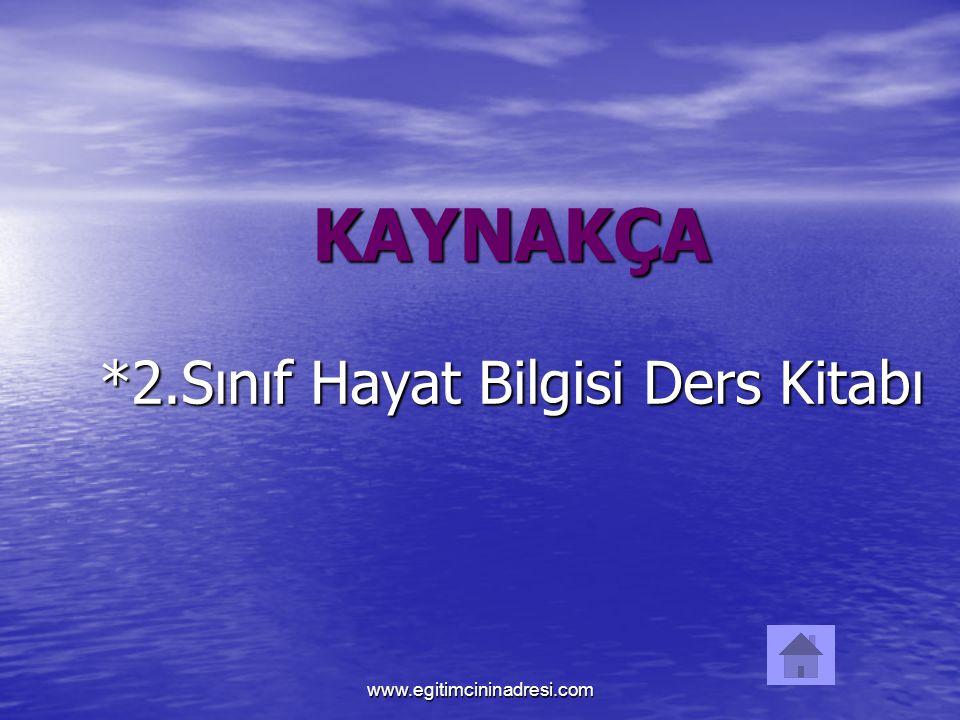 KAYNAKÇA *2.Sınıf Hayat Bilgisi Ders Kitabı www.egitimcininadresi.com