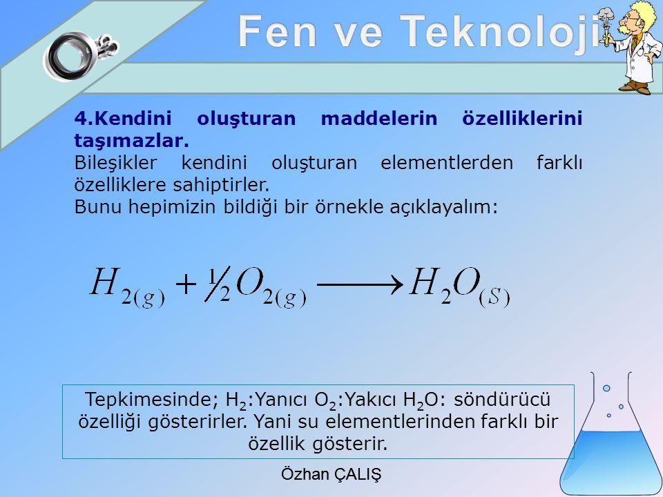 Özhan ÇALIŞ 4.Kendini oluşturan maddelerin özelliklerini taşımazlar.