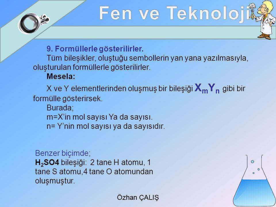 Özhan ÇALIŞ 9.Formüllerle gösterilirler.