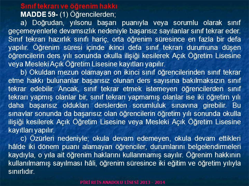 PİRİ REİS ANADOLU LİSESİ 2013 - 2014 Sorumlu olarak sınıf geçme ve sorumluluğun kalkması MADDE 58- (1) Doğrudan sınıfını geçemeyen öğrencilerden, bir