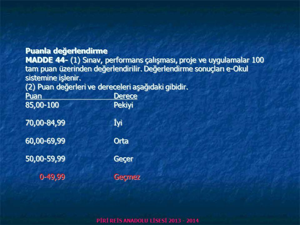 PİRİ REİS ANADOLU LİSESİ 2013 - 2014 Puanla değerlendirme MADDE 44- (1) Sınav, performans çalışması, proje ve uygulamalar 100 tam puan üzerinden değerlendirilir.